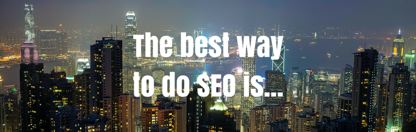 The best way to do SEO is...